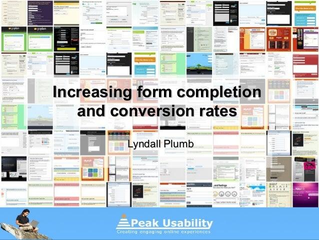 Increasing form completionIncreasing form completion and conversion ratesand conversion rates Lyndall PlumbLyndall Plumb