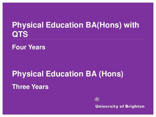 Physical Education BA(Hons) with QTS Four Years Physical Education BA (Hons) Three Years
