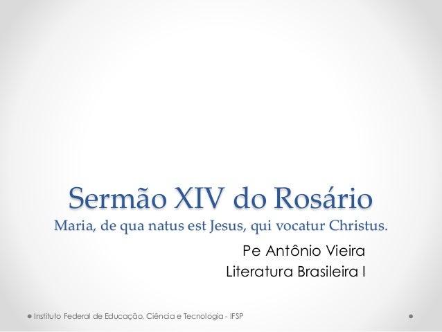 Sermão XIV do Rosário Maria, de qua natus est Jesus, qui vocatur Christus. Pe Antônio Vieira Literatura Brasileira I Insti...
