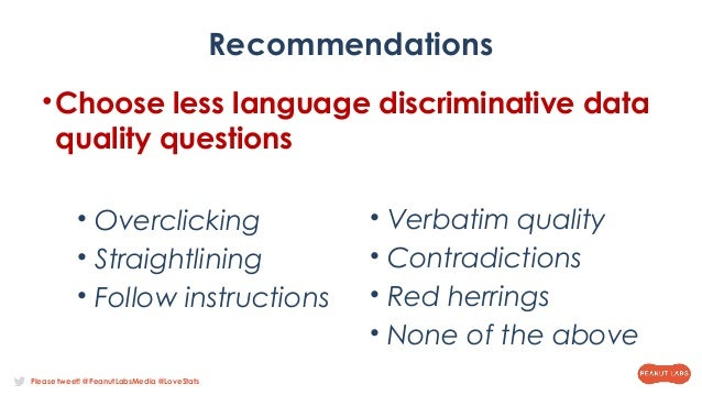 Please tweet! @PeanutLabsMedia @LoveStats Recommendations •Choose less language discriminative data quality questions • Ov...