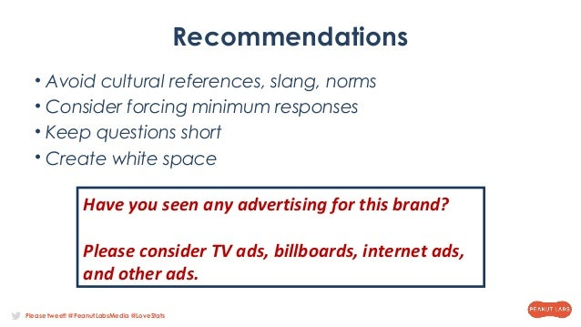 Please tweet! @PeanutLabsMedia @LoveStats Recommendations • Avoid cultural references, slang, norms • Consider forcing min...