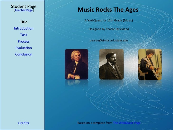 Music Rocks The Ages Student Page Title Introduction Task Process Evaluation Conclusion Credits [ Teacher Page ] A WebQues...