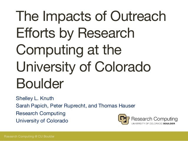 Research Computing @ CU Boulder The Impacts of Outreach Efforts by Research Computing at the University of Colorado Boulde...