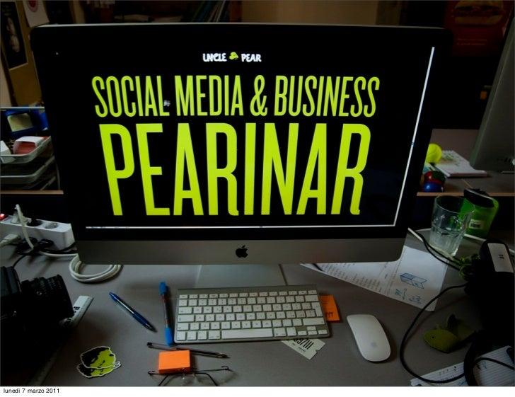 Social Media   per il Business   Social media Pearinar #1   Unclepear.com / Marzo 2011lunedì 7 marzo 2011
