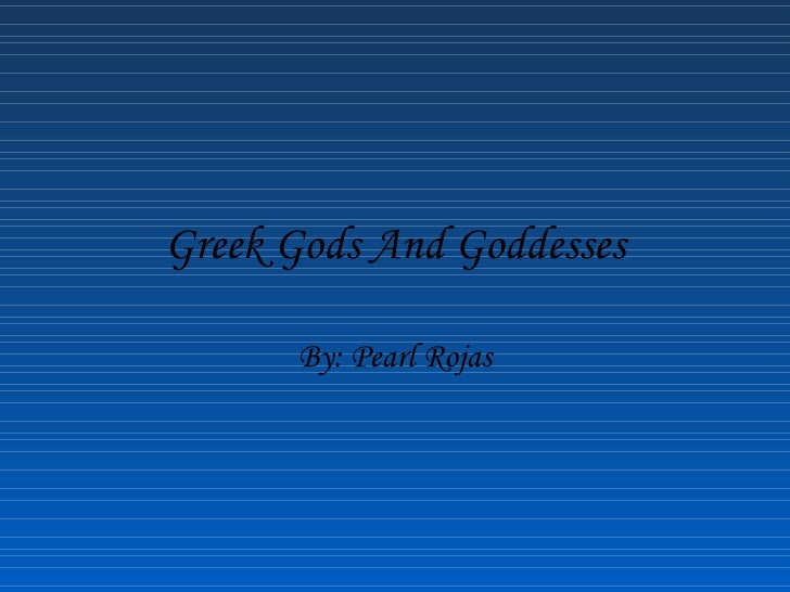 Greek Gods And Goddesses By: Pearl Rojas