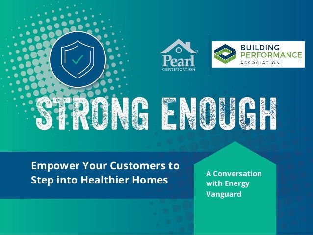A Conversation with Energy Vanguard Empower Your Customers to Step into Healthier Homes