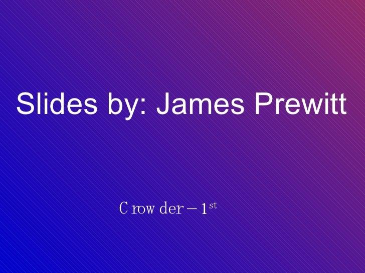 Slides by: James Prewitt Crowder – 1 st