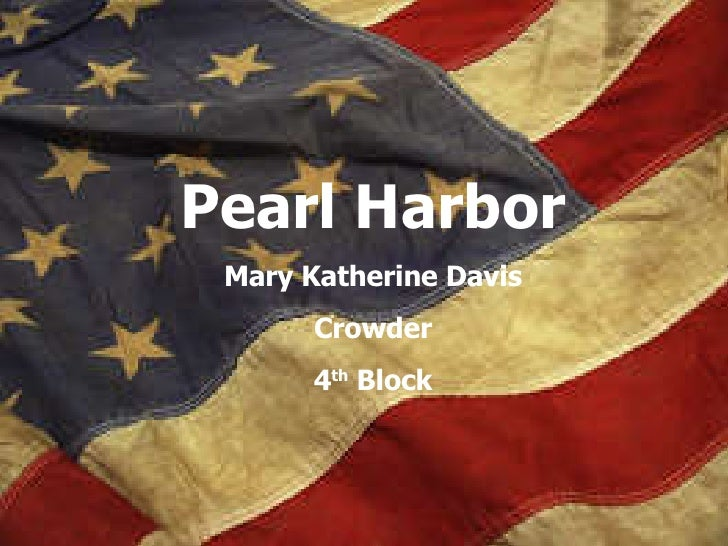 Pearl Harbor Mary Katherine Davis Crowder 4 th  Block