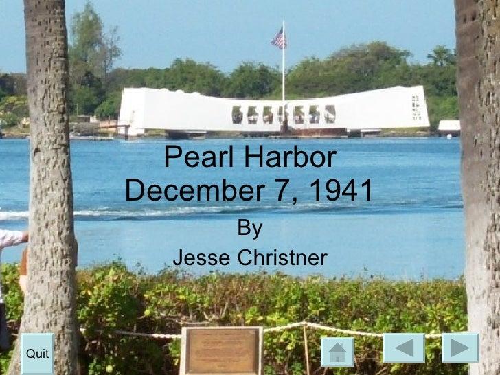 Pearl Harbor December 7, 1941 By Jesse Christner Quit