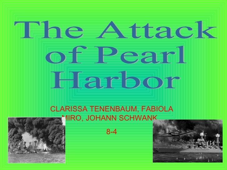 The Attack  of Pearl  Harbor  CLARISSA TENENBAUM, FABIOLA MIRO, JOHANN SCHWANK  8-4