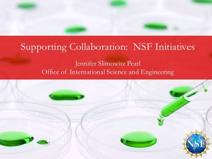 Supporting Collaboration: NSF Initiatives   New Approaches Pearl Best                Jennifer Slimowitz and    Office of I...