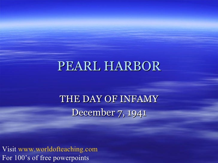 PEARL HARBOR THE DAY OF INFAMY December 7, 1941 Visit  www.worldofteaching.com For 100's of free powerpoints