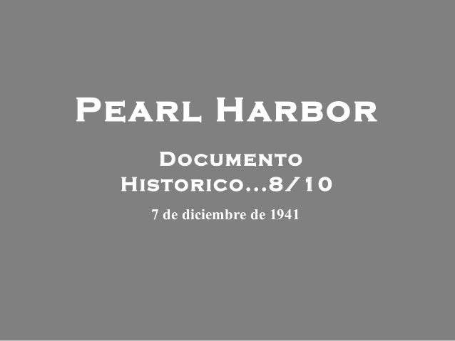 Pearl HarborDocumentoHistorico...8/107 de diciembre de 1941