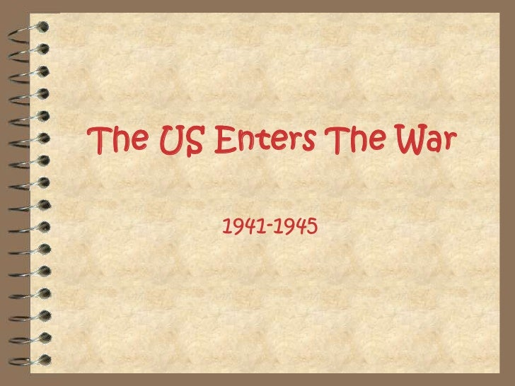 The US Enters The War<br />1941-1945<br />
