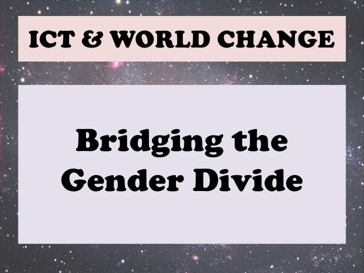 ICT & WORLD CHANGE<br />Bridging the Gender Divide<br />
