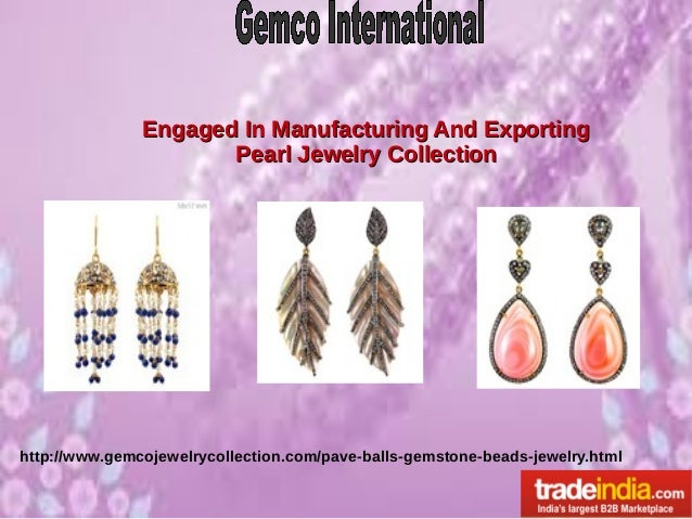 Engaged In Manufacturing And Exporting Pearl Jewelry Collection  http://www.gemcojewelrycollection.com/pave-balls-gemstone...