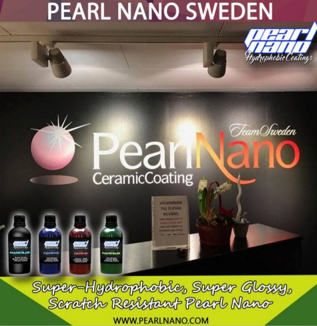 Pearl Nano Sweden Team - Super-Hydrophobic Ceramic Coating Hello from Sweden We, The Distributors go under the name Master...