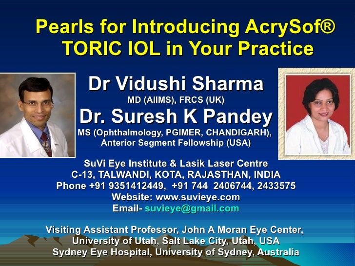 Pearls for Introducing AcrySof®  TORIC IOL in Your Practice Dr Vidushi Sharma MD (AIIMS), FRCS (UK) Dr. Suresh K Pandey MS...