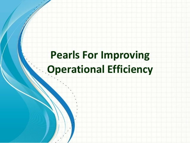 Pearls For ImprovingOperational Efficiency