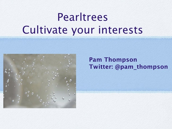 PearltreesCultivate your interests             Pam Thompson             Twitter: @pam_thompson