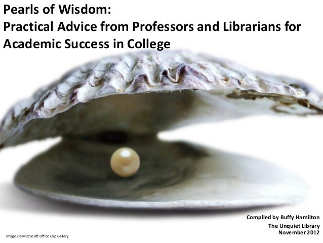 Pearls of Wisdom:Practical Advice from Professors and Librarians forAcademic Success in College                           ...
