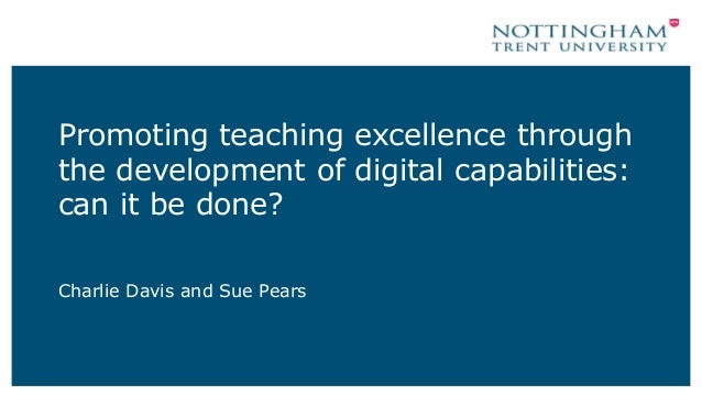 Promoting teaching excellence through the development of digital capabilities: can it be done? Charlie Davis and Sue Pears