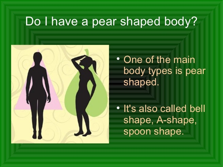 Pear shaped bodies - Do I have a pear shaped body?