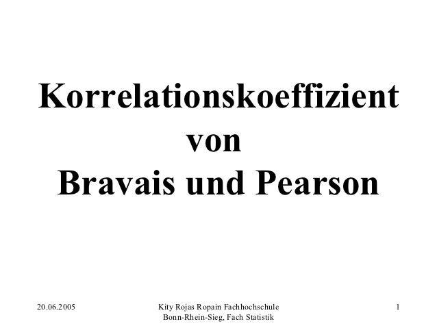 Korrelationskoeffizient         von Bravais und Pearson20.06.2005   Kity Rojas Ropain Fachhochschule   1              Bonn...