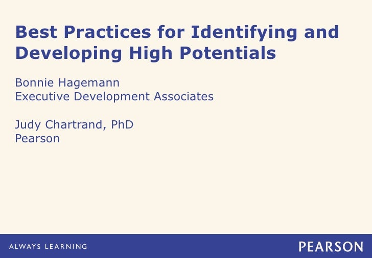 Best Practices for Identifying and Developing High Potentials <ul><li>Bonnie Hagemann </li></ul><ul><li>Executive Developm...