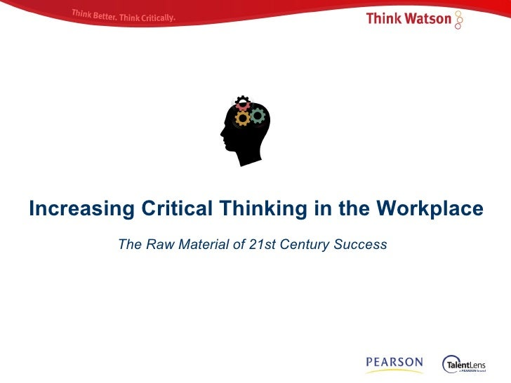 importance of critical thinking at workplace This chapter describes the imponance of renewal of and in the workplace it  outlines key principles of  the concepts of critical thinlang, communication, and  creative problem solv-  and a symbol of the importance of different dunking  styles.
