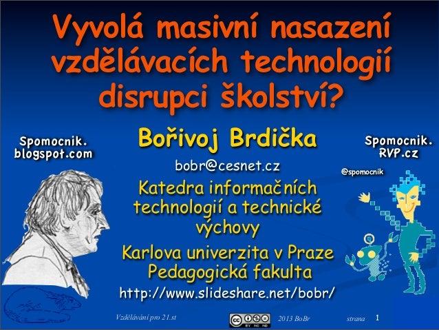 Vyvolá masivní nasazení     vzdělávacích technologií        disrupci školství? Spomocnik.blogspot.com                     ...
