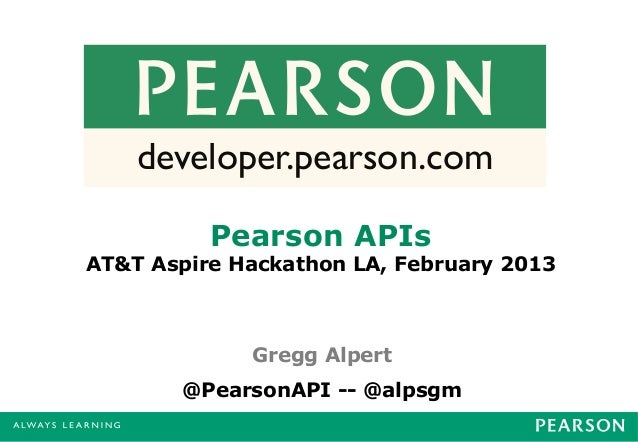 developer.pearson.com          Pearson APIsAT&T Aspire Hackathon LA, February 2013             Gregg Alpert        @Pearso...