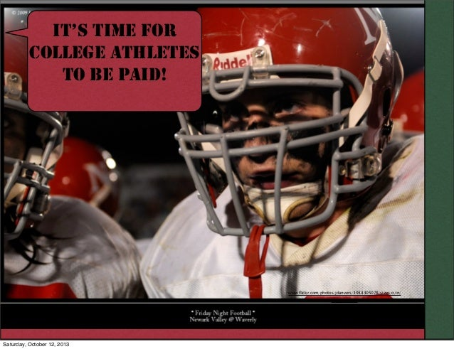 IT'S TIME FOR COLLEGE ATHLETES TO BE PAID!  www.flickr.com/photos/jdanvers/3934305078/sizes/o/in/ photostream/  Saturday, O...