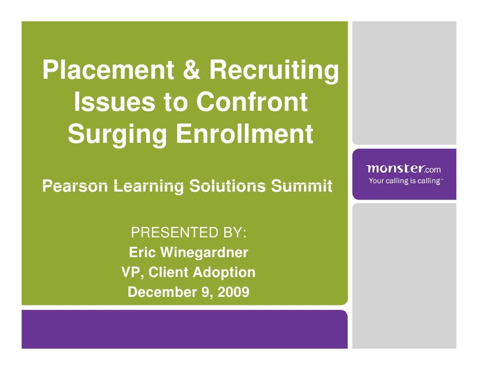 Placement & Recruiting   Issues to Confront   Surging Enrollment Pearson Learning Solutions Summit           PRESENTED BY:...