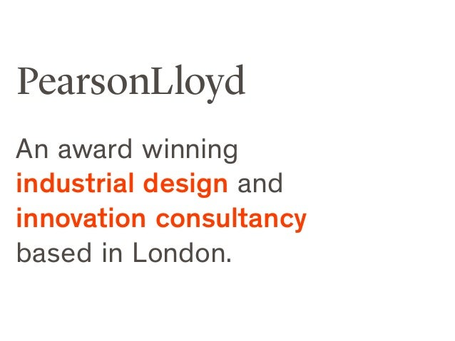 PearsonLloyd An award winning industrial design and innovation consultancy based in London.