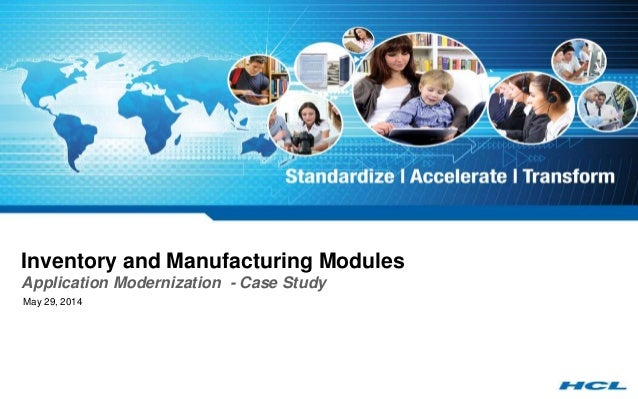 Inventory and Manufacturing Modules Application Modernization - Case Study May 29, 2014