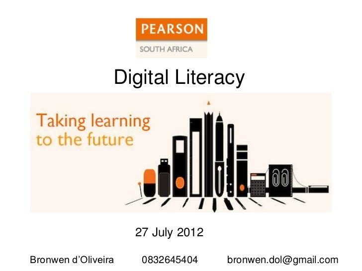 Digital Literacy                     27 July 2012Bronwen d'Oliveira    0832645404    bronwen.dol@gmail.com