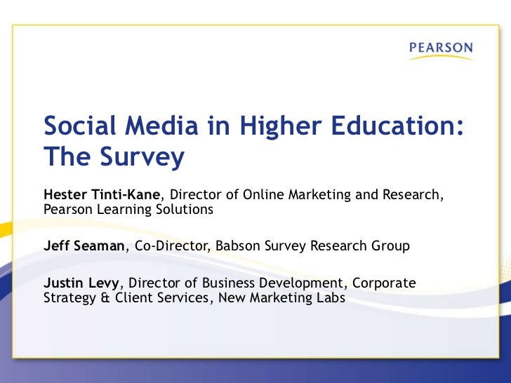 Social Media in Higher Education: The Survey Hester Tinti-Kane , Director of Online Marketing and Research, Pearson Learni...