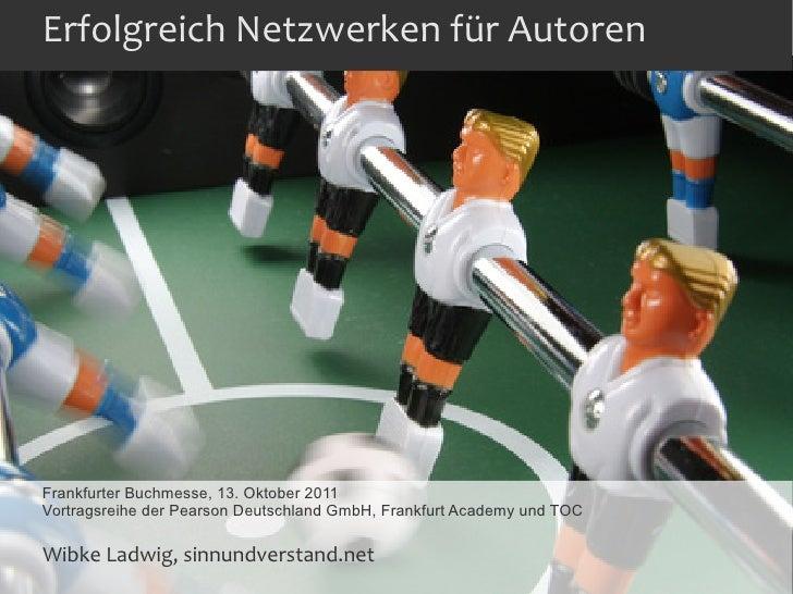 Erfolgreich Netzwerken für AutorenFrankfurter Buchmesse, 13. Oktober 2011Vortragsreihe der Pearson Deutschland GmbH, Frank...