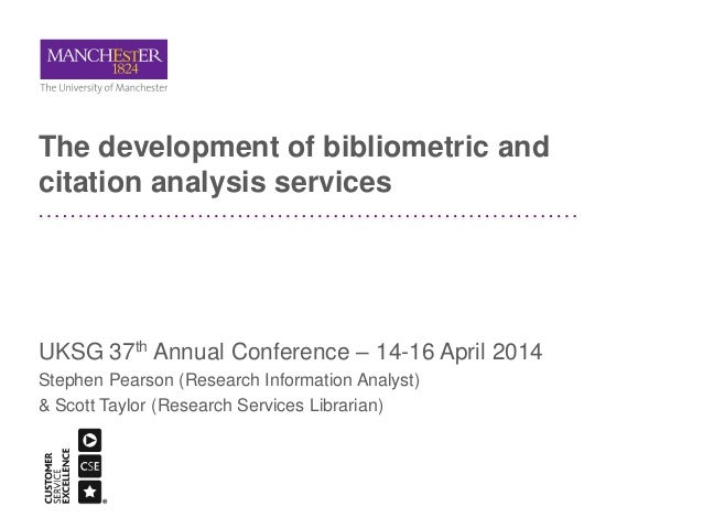 The development of bibliometric and citation analysis services UKSG 37th Annual Conference – 14-16 April 2014 Stephen Pear...
