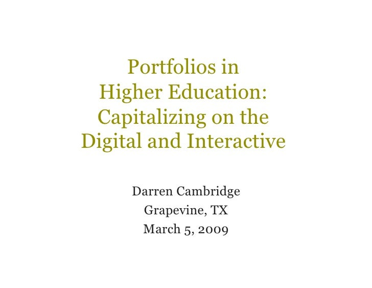 Portfolios in  Higher Education:  Capitalizing on the Digital and Interactive       Darren Cambridge       Grapevine, TX  ...