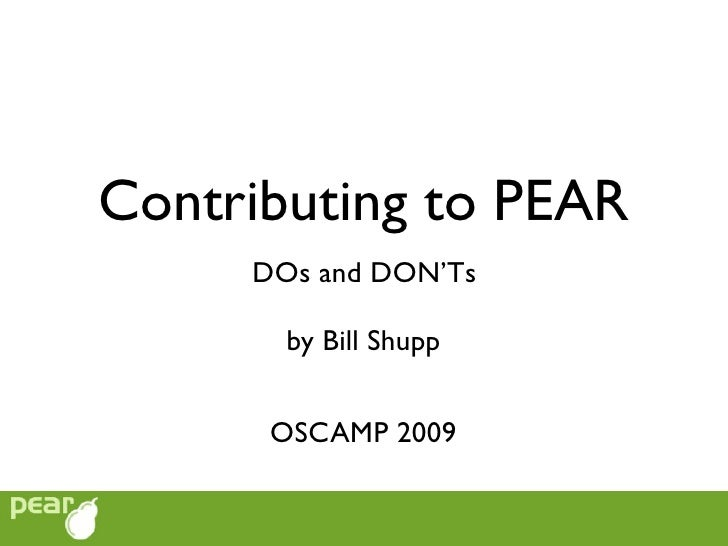 Contributing to PEAR      DOs and DON'Ts         by Bill Shupp         OSCAMP 2009