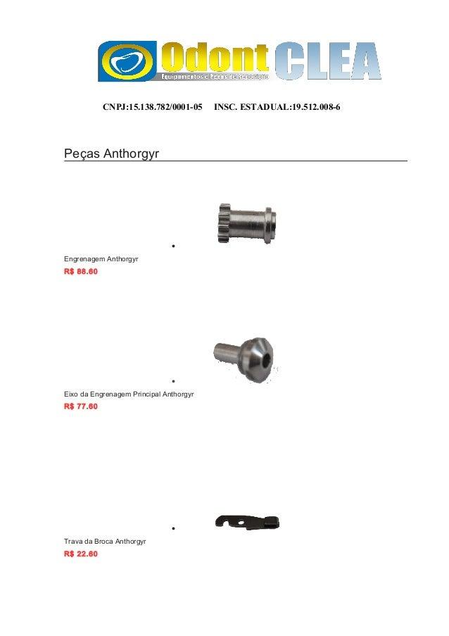CNPJ:15.138.782/0001-05 INSC. ESTADUAL:19.512.008-6 Peças Anthorgyr • Engrenagem Anthorgyr R$ 88.60 • Eixo da Engrenagem P...