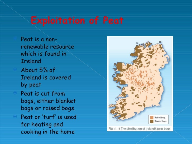 <ul><li>Peat is a non-renewable resource which is found in Ireland. </li></ul><ul><li>About 5% of Ireland is covered by pe...