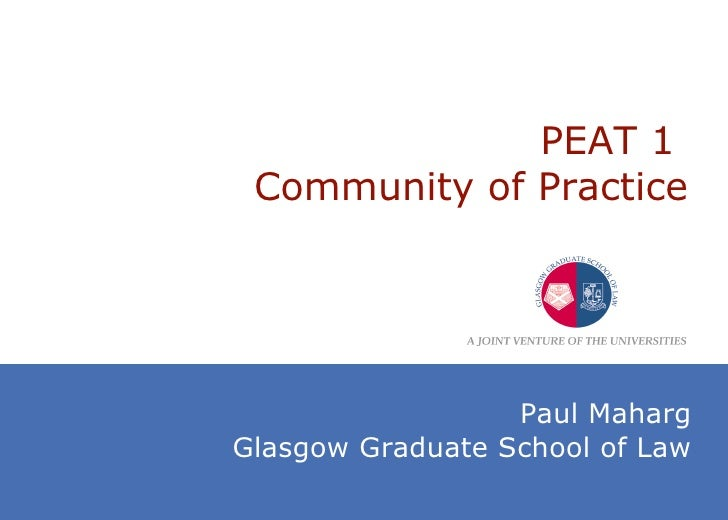PEAT 1  Community of Practice Paul Maharg Glasgow Graduate School of Law