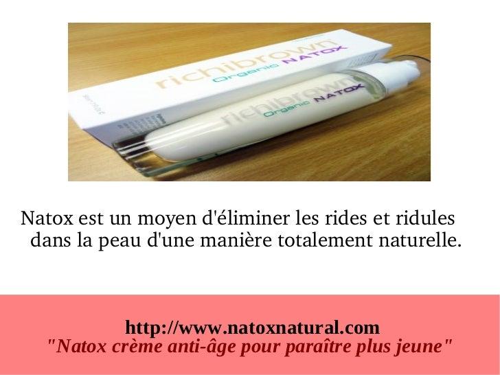 Natoxestunmoyendéliminerlesridesetridules danslapeaudunemanièretotalementnaturelle.          http://www.nat...