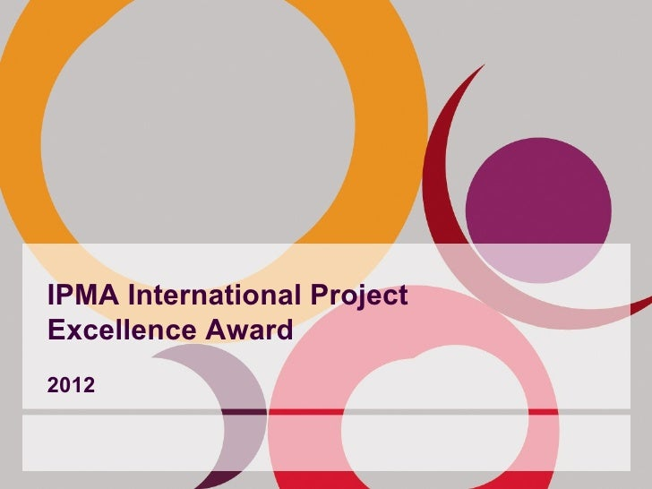 IPMA International ProjectExcellence Award2012