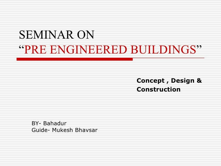 "SEMINAR ON""PRE ENGINEERED BUILDINGS""                         Concept , Design &                         Construction BY- B..."