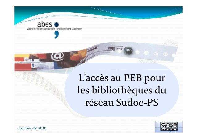 Votre Titre Journée CR 2010 L'accès au PEB pour les bibliothèques du réseau Sudoc-PS