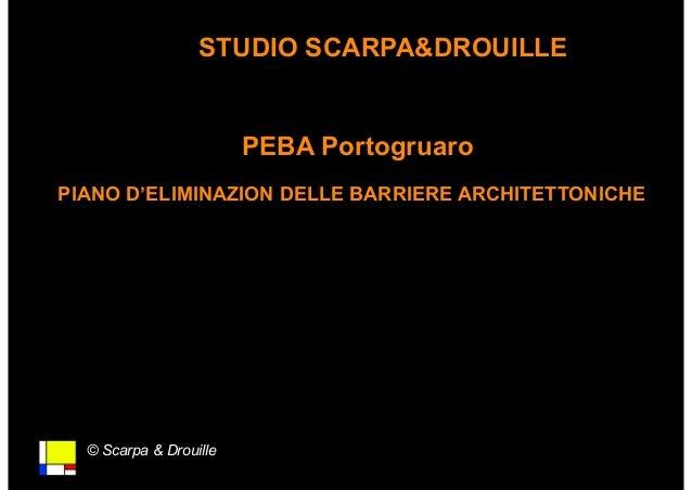 © Scarpa & Drouille STUDIO SCARPA&DROUILLE PEBA Portogruaro PIANO D'ELIMINAZION DELLE BARRIERE ARCHITETTONICHE